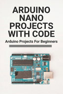 Arduino Nano Projects With Code