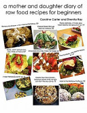 A Mother and Daughter Diary of Raw Food Recipes for Beginners