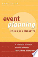 """Event Planning Ethics and Etiquette: A Principled Approach to the Business of Special Event Management"" by Judy Allen"
