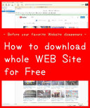 『 How to download save whole WEB Site for FREE! 』 - Before your favorite Website disappears -