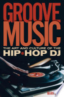 """""""Groove Music: The Art and Culture of the Hip-Hop DJ"""" by Mark Katz"""