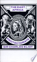 """""""The East Africa Protectorate"""" by Charles Eliot"""