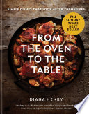 """From the Oven to the Table: Simple dishes that look after themselves"" by Diana Henry"