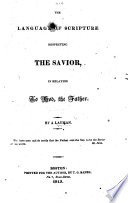 The Language of Scripture Respecting the Savior  in Relation to God  the Father  By a Layman