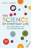 """The Science of Everyday Life: Why Teapots Dribble, Toast Burns and Light Bulbs Shine"" by Marty Jopson"