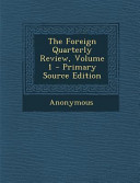 The Foreign Quarterly Review  Volume 1   Primary Source Edition