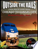 Outside the Rails: A Rail Route Guide from Chicago to Kansas City
