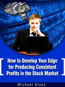 Pdf How to Develop Your Edge to Produce Consistent Profits in the Stock Market