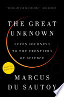 The Great Unknown Deluxe  : Seven Journeys to the Frontiers of Science