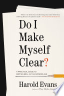 """""""Do I Make Myself Clear?: Why Writing Well Matters"""" by Harold Evans"""