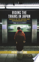 Riding The Trains In Japan Travels In The Sacred And Supermodern East 2 Edition