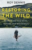 Restoring the Wild: Sixty Years of Rewilding Our Skies, Woods and Waterways Pdf/ePub eBook