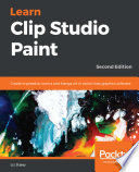 """""""Learn Clip Studio Paint: Create impressive comics and Manga art in world-class graphics software, 2nd Edition"""" by Liz Staley"""