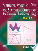 NUMERICAL, SYMBOLIC AND STATISTICAL COMPUTING FOR CHEMICAL ENGINEERS USING MATLAB