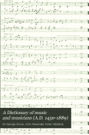 A Dictionary of Music and Musicians  A D  1450 1889