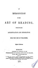 An Introduction to the Art of Reading, with suitable accentuation and intonation. For the use of teachers. Third edition