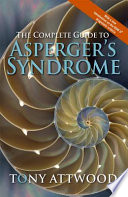 """The Complete Guide to Asperger's Syndrome"" by Tony Attwood"