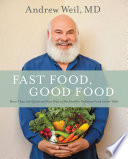 """Fast Food, Good Food: More Than 150 Quick and Easy Ways to Put Healthy, Delicious Food on the Table"" by Andrew Weil"