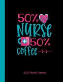 50% Nurse + 50% Coffee 2020 Weekly Planner