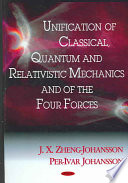 Unification of Classical, Quantum, and Relativistic Mechanics and of the Four Forces