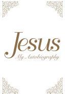 Jesus: My Autobiography [Pdf/ePub] eBook