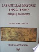 Las Antillas Mayores, 1492-1550  : ensayos y documentos