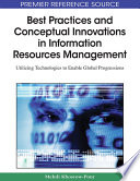 Best Practices and Conceptual Innovations in Information Resources Management  Utilizing Technologies to Enable Global Progressions Book