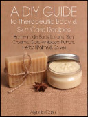A DIY Guide to Therapeutic Body and Skin Care Recipes