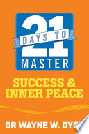 """""""21 Days to Master Success and Inner Peace"""" by Wayne W. Dyer"""