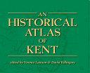 An Historical Atlas of Kent