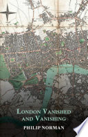 London Vanished and Vanishing   Painted and Described