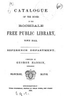 Catalogue of the Books in the Rochdale Free Public Library  Town Hall  Lending Department