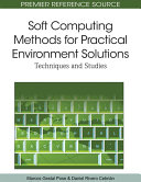 Soft Computing Methods for Practical Environment Solutions: Techniques and Studies