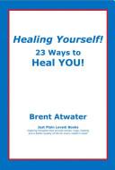 Healing Yourself! 23 Ways to Heal YOU!
