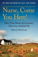 link to Nurse, come you here! : more true stories of a country nurse on a Scottish isle in the TCC library catalog