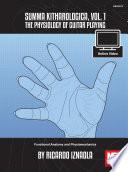 Summa Kitharologica  Volume 1 The Physiology of Guitar Playing  Functional Anatomy and Physiomechanics
