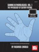 Summa Kitharologica, Volume 1 The Physiology of Guitar Playing: Functional Anatomy and Physiomechanics