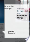 link to Discursive design : critical, speculative, and alternative things in the TCC library catalog