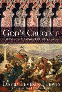 God's Crucible: Islam and the Making of Europe, 570-1215 [Pdf/ePub] eBook