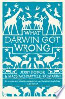 """What Darwin Got Wrong"" by Jerry Fodor, Massimo Piattelli-Palmarini"