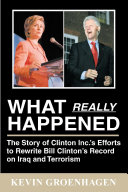 What Really Happened  the Story of Clinton Inc   s Efforts to Rewrite Bill Clinton s Record on Iraq and Terrorism