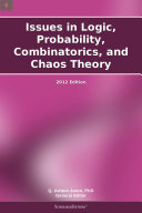 Issues in Logic  Probability  Combinatorics  and Chaos Theory  2012 Edition