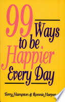 Ninety Nine Ways to Be Happier Every Day Book
