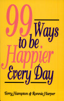 Ninety Nine Ways to Be Happier Every Day