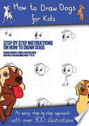 How to Draw Dogs (A how to Draw Dogs Book Kids Will Love): This Book Has Over 300 Detailed Illustrations that Demonstrate how to Easily Draw Dogs Step