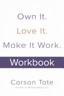 Own It  Love It  Make It Work   How to Make Any Job Your Dream Job  Workbook