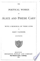 The Poetical Works of Alice and Ph  be Cary  with a Memorial of Their Lives