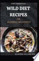 The Essential Wild Diet Recipes for Beginners and Experts