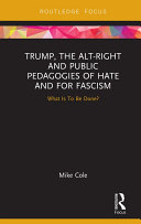 Trump, the Alt-Right and Public Pedagogies of Hate and for Fascism