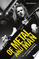 Of Metal and Man - The Definitive Biography of James Hetfield